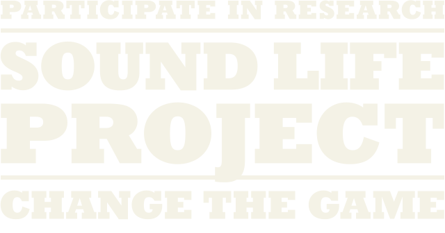 Participate in research: Sound Life Project. Change the Game.
